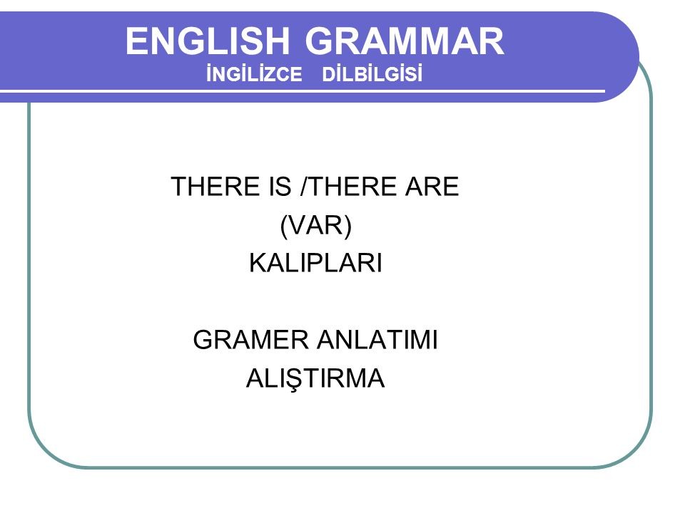 ENGLISH GRAMMAR İNGİLİZCE DİLBİLGİSİ THERE IS /THERE ARE (VAR) KALIPLARI GRAMER ANLATIMI ALIŞTIRMA
