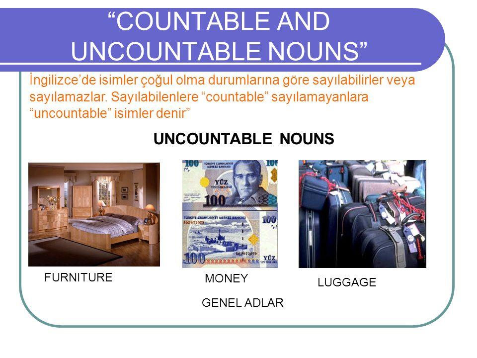 """""""COUNTABLE AND UNCOUNTABLE NOUNS"""" İngilizce'de isimler çoğul olma durumlarına göre sayılabilirler veya sayılamazlar. Sayılabilenlere """"countable"""" sayıl"""
