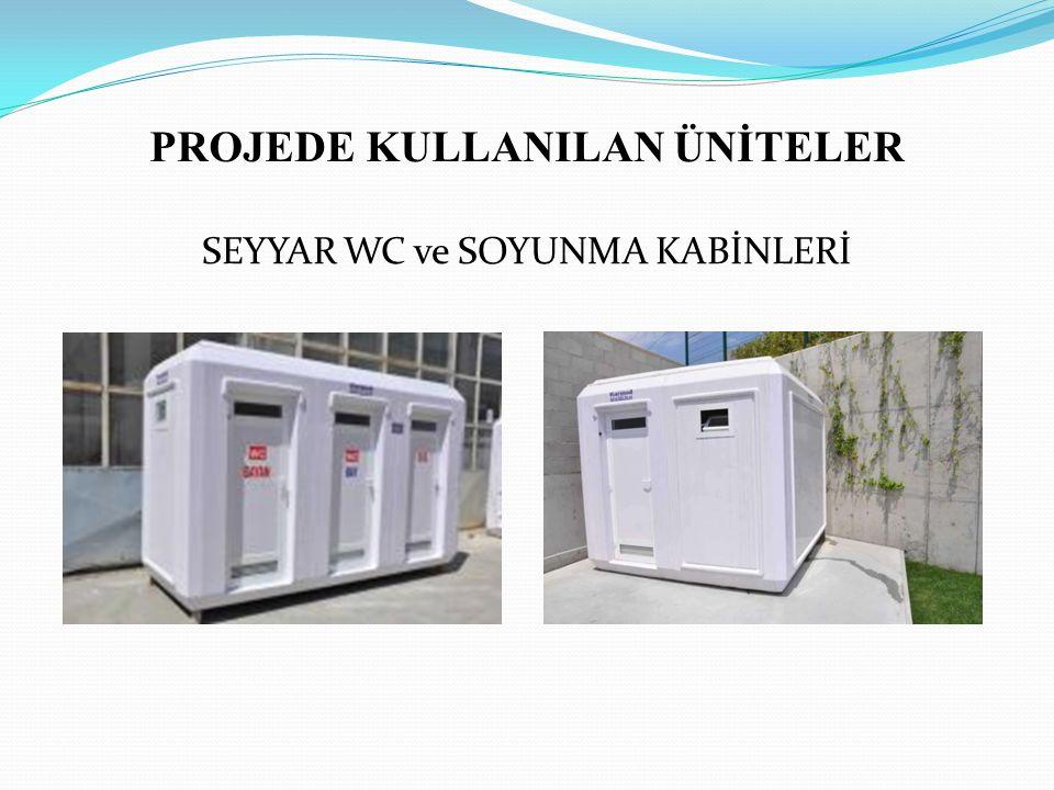 PROJEDE KULLANILAN ÜNİTELER SEYYAR WC ve SOYUNMA KABİNLERİ