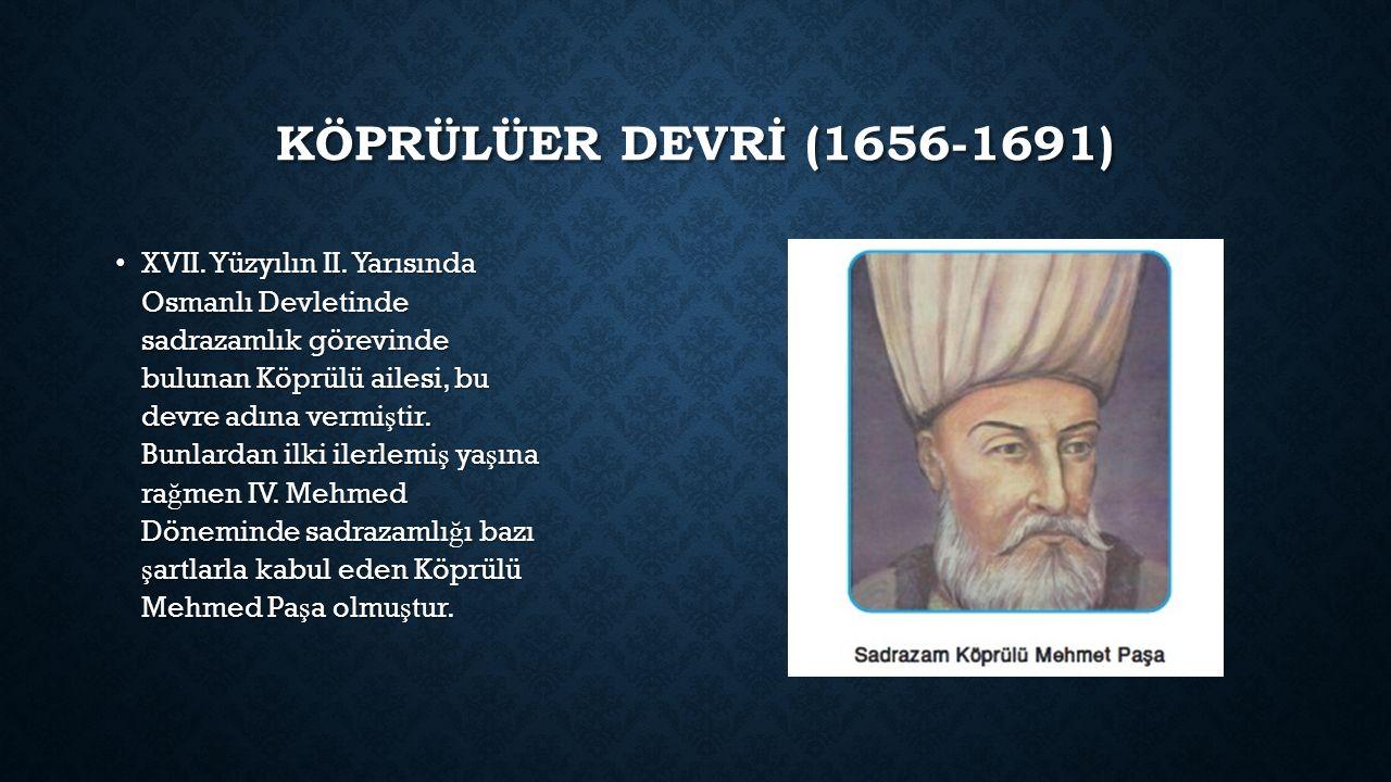 KÖPRÜLÜER DEVRİ (1656-1691) XVII. Yüzyılın II.