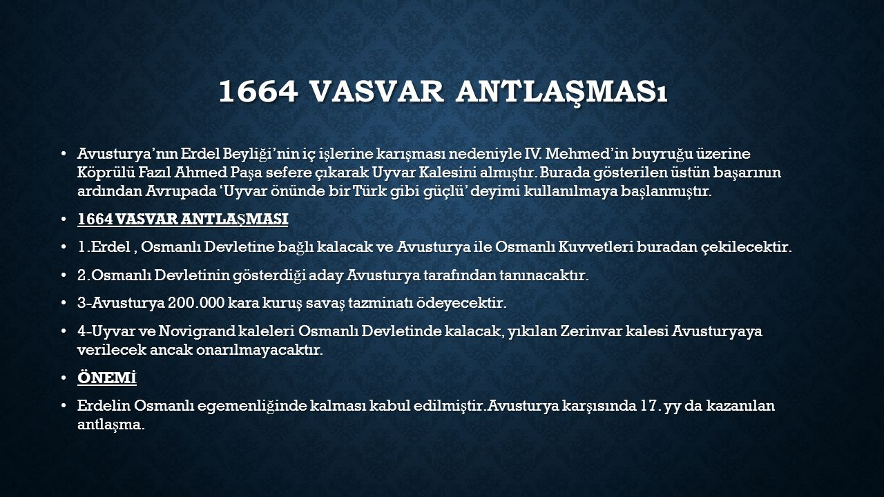 1664 VASVAR ANTLAŞMASı Avusturya'nın Erdel Beyli ğ i'nin iç i ş lerine karı ş ması nedeniyle IV.