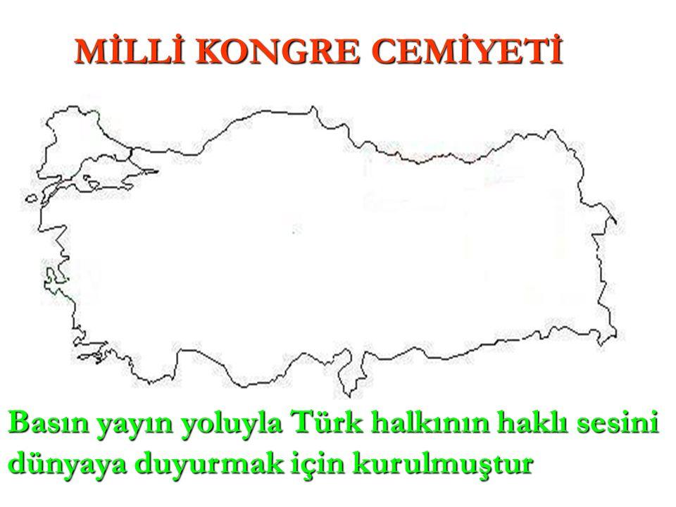 MİLLİ KONGRE CEMİYETİ Basın yayın yoluyla Türk halkının haklı sesini dünyaya duyurmak için kurulmuştur