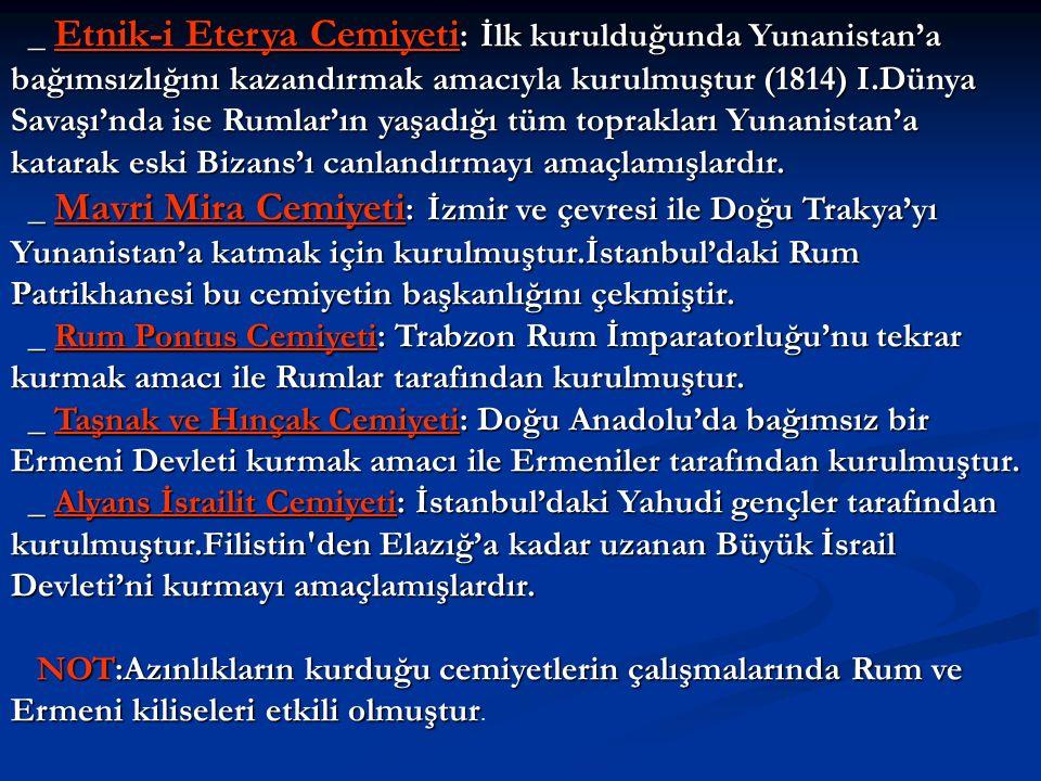 _ Etnik-i Eterya Cemiyeti : İlk kurulduğunda Yunanistan'a bağımsızlığını kazandırmak amacıyla kurulmuştur (1814) I.Dünya Savaşı'nda ise Rumlar'ın yaşa