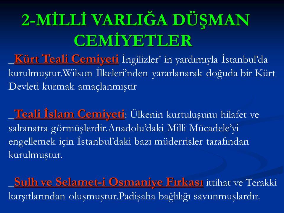 2-MİLLİ VARLIĞA DÜŞMAN 2-MİLLİ VARLIĞA DÜŞMAN CEMİYETLER CEMİYETLER Kürt Teali Cemiyeti _ Kürt Teali Cemiyeti İngilizler' in yardımıyla İstanbul'da ku