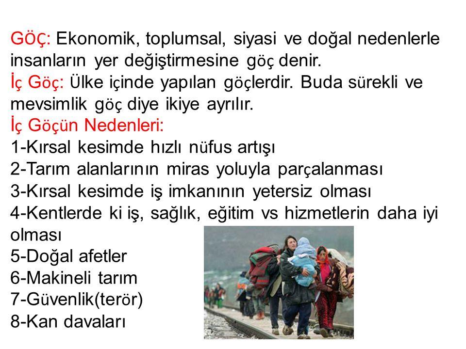 G ÖÇ : Ekonomik, toplumsal, siyasi ve doğal nedenlerle insanların yer değiştirmesine g öç denir.