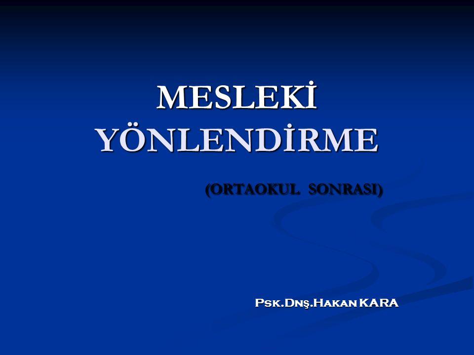 MESLEKİ YÖNLENDİRME (ORTAOKUL SONRASI) Psk.Dn ş.Hakan KARA