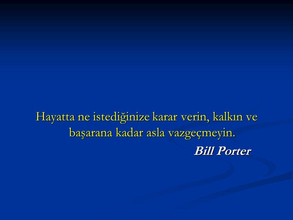 Hayatta ne istediğinize karar verin, kalkın ve başarana kadar asla vazgeçmeyin. Bill Porter