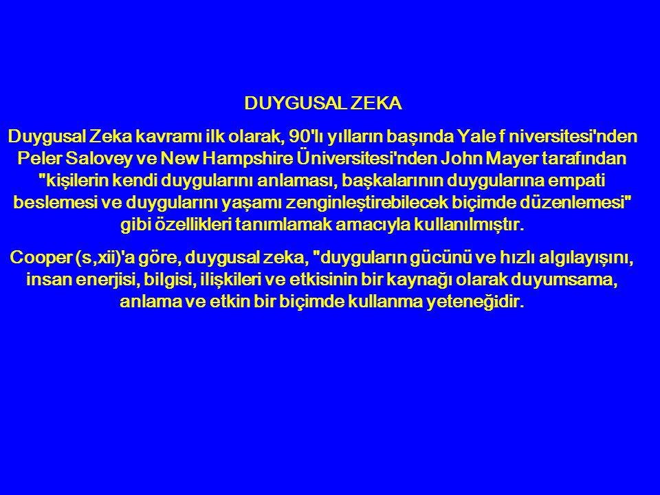 DUYGUSAL ZEKA Duygusal Zeka kavramı ilk olarak, 90'lı yılların başında Yale f niversitesi'nden Peler Salovey ve New Hampshire Üniversitesi'nden John M