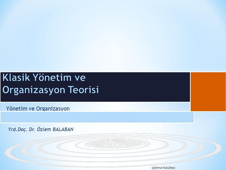 Yönetim ve Organizasyon Yrd.Doç. Dr. Özlem BALABAN İşletme Fakültesi B
