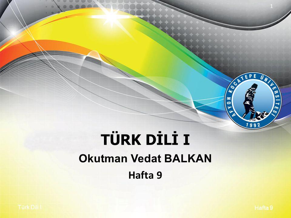 Türk Dili I Hafta 9 1 TÜRK DİLİ I Okutman Vedat BALKAN Hafta 9