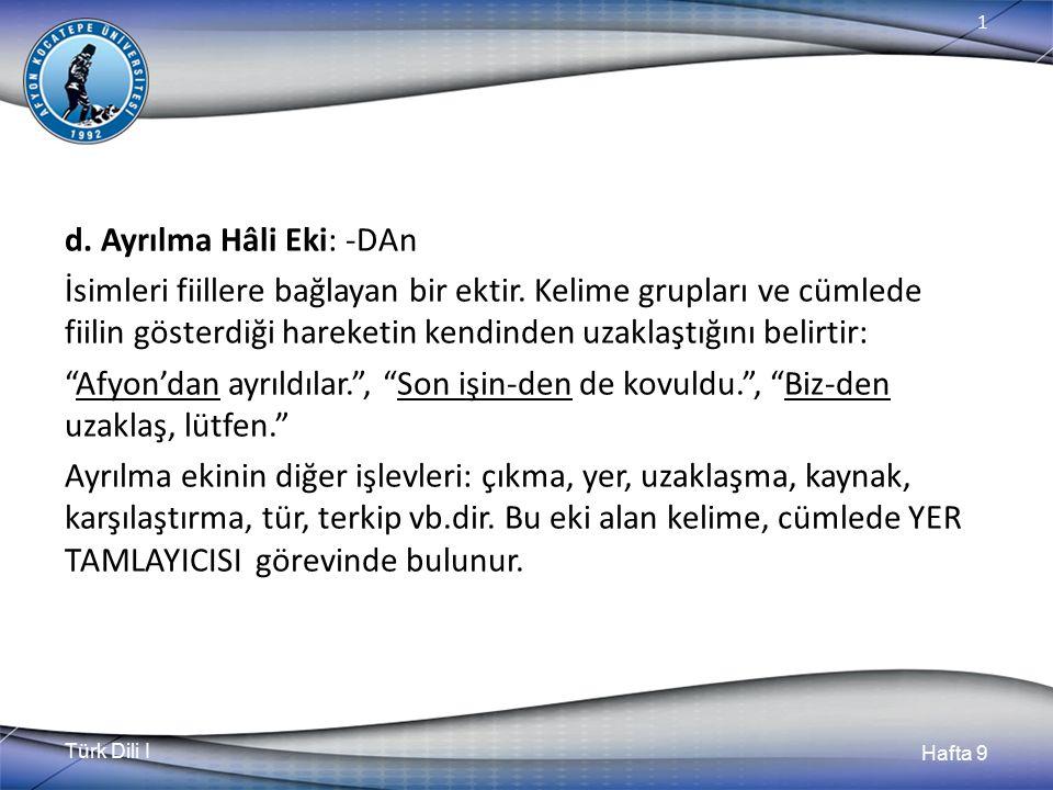 Türk Dili I Hafta 9 1 d.Ayrılma Hâli Eki: -DAn İsimleri fiillere bağlayan bir ektir.
