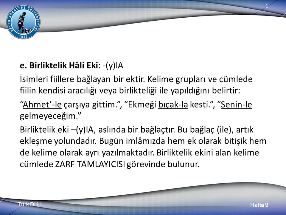 Türk Dili I Hafta 9 1 e.Birliktelik Hâli Eki: -(y)lA İsimleri fiillere bağlayan bir ektir.