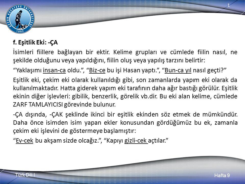 Türk Dili I Hafta 9 1 f.Eşitlik Eki: -ÇA İsimleri fiillere bağlayan bir ektir.