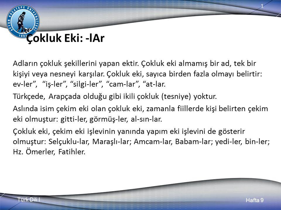 Türk Dili I Hafta 9 1 Çokluk Eki: -lAr Adların çokluk şekillerini yapan ektir.