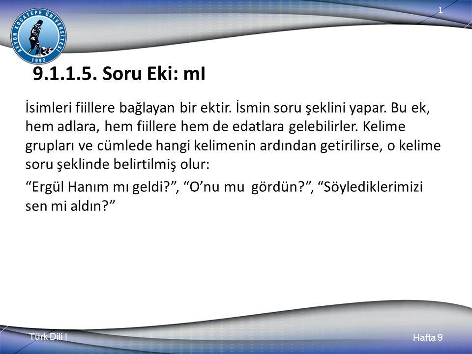 Türk Dili I Hafta 9 1 9.1.1.5.Soru Eki: mI İsimleri fiillere bağlayan bir ektir.