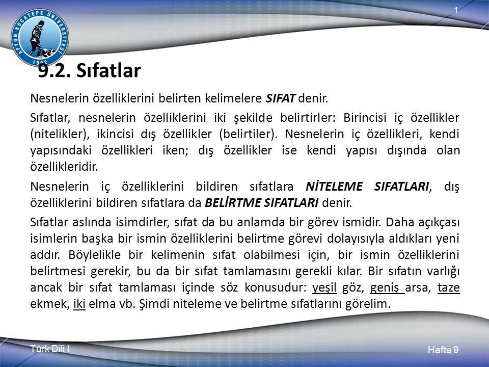Türk Dili I Hafta 9 1 9.2.Sıfatlar Nesnelerin özelliklerini belirten kelimelere SIFAT denir.