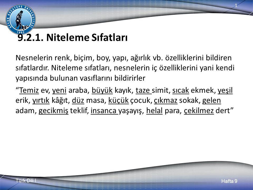Türk Dili I Hafta 9 1 9.2.1.Niteleme Sıfatları Nesnelerin renk, biçim, boy, yapı, ağırlık vb.