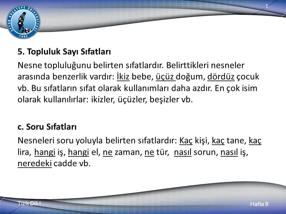 Türk Dili I Hafta 9 1 5.Topluluk Sayı Sıfatları Nesne topluluğunu belirten sıfatlardır.