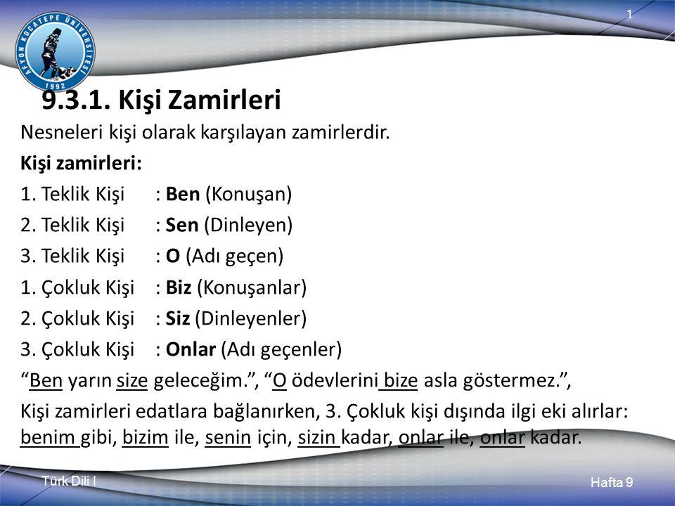 Türk Dili I Hafta 9 1 9.3.1.Kişi Zamirleri Nesneleri kişi olarak karşılayan zamirlerdir.