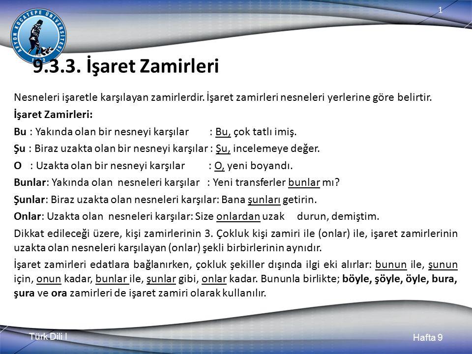 Türk Dili I Hafta 9 1 9.3.3.İşaret Zamirleri Nesneleri işaretle karşılayan zamirlerdir.