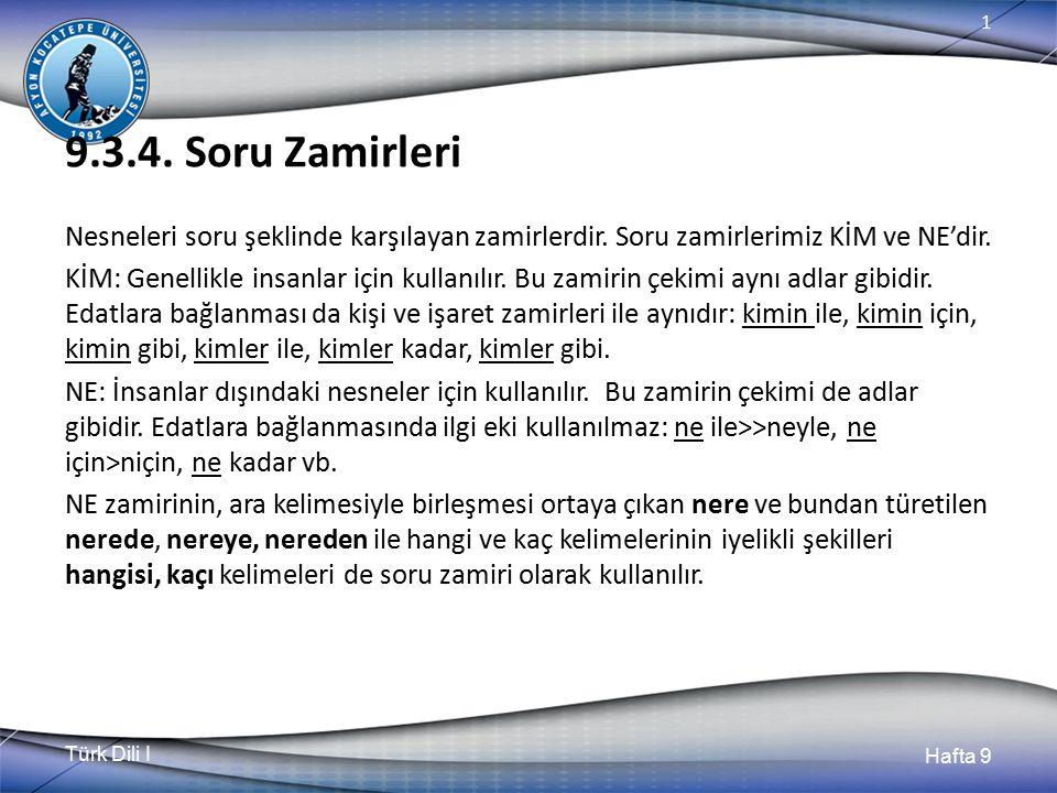 Türk Dili I Hafta 9 1 9.3.4.Soru Zamirleri Nesneleri soru şeklinde karşılayan zamirlerdir.