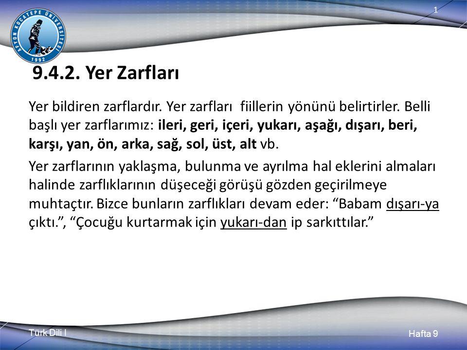 Türk Dili I Hafta 9 1 9.4.2.Yer Zarfları Yer bildiren zarflardır.