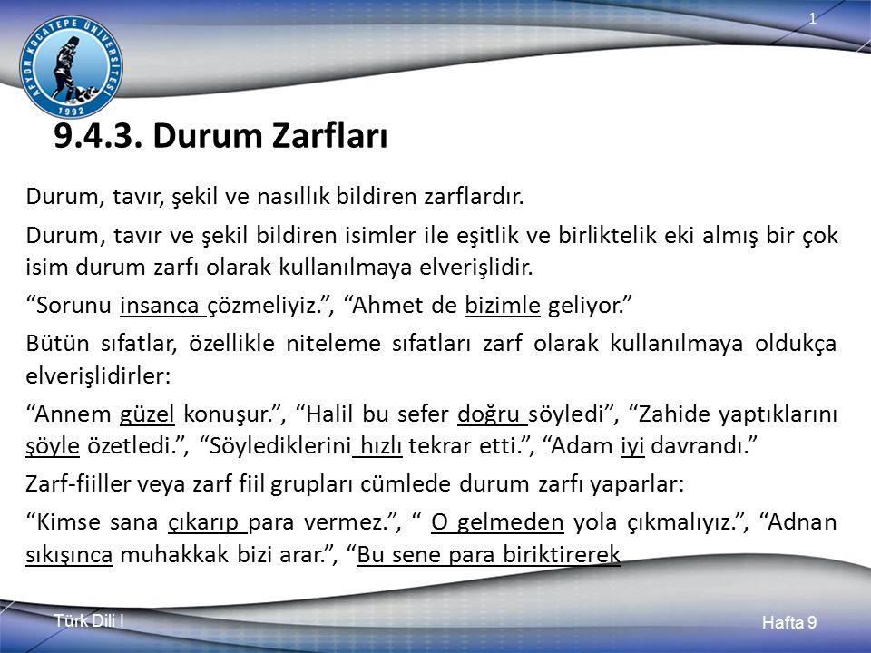 Türk Dili I Hafta 9 1 9.4.3.Durum Zarfları Durum, tavır, şekil ve nasıllık bildiren zarflardır.
