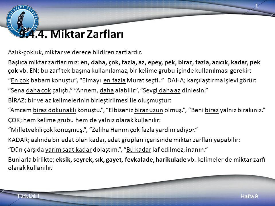 Türk Dili I Hafta 9 1 9.4.4.Miktar Zarfları Azlık-çokluk, miktar ve derece bildiren zarflardır.