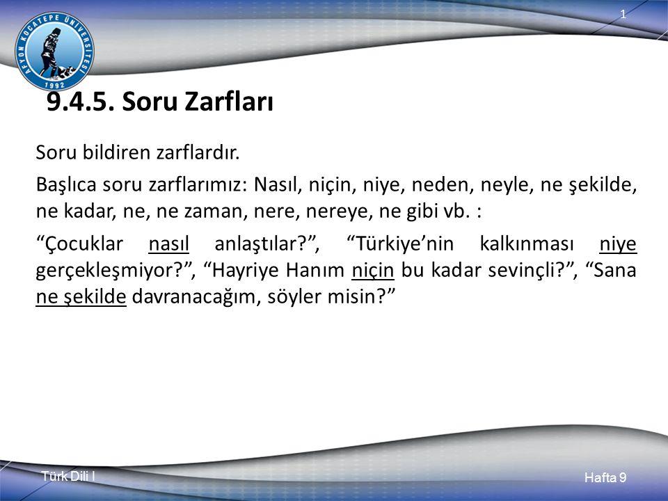 Türk Dili I Hafta 9 1 9.4.5.Soru Zarfları Soru bildiren zarflardır.