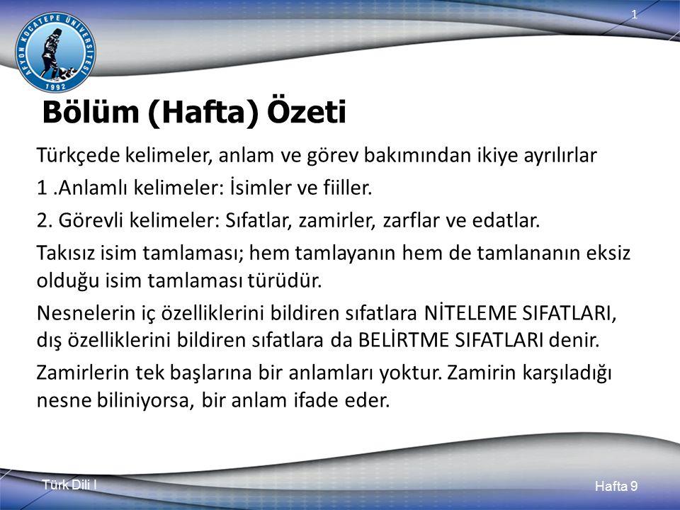 Türk Dili I Hafta 9 1 Bölüm (Hafta) Özeti Türkçede kelimeler, anlam ve görev bakımından ikiye ayrılırlar 1.Anlamlı kelimeler: İsimler ve fiiller.