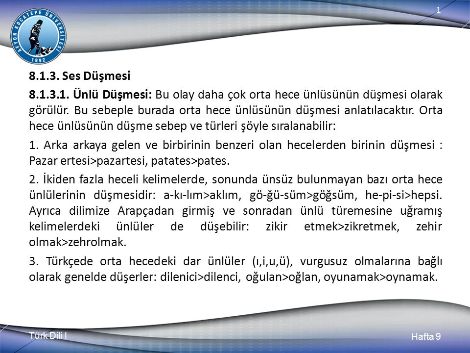 Türk Dili I Hafta 9 1 8.1.3.Ses Düşmesi 8.1.3.1.