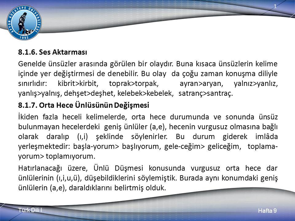 Türk Dili I Hafta 9 1 8.1.6.Ses Aktarması Genelde ünsüzler arasında görülen bir olaydır.