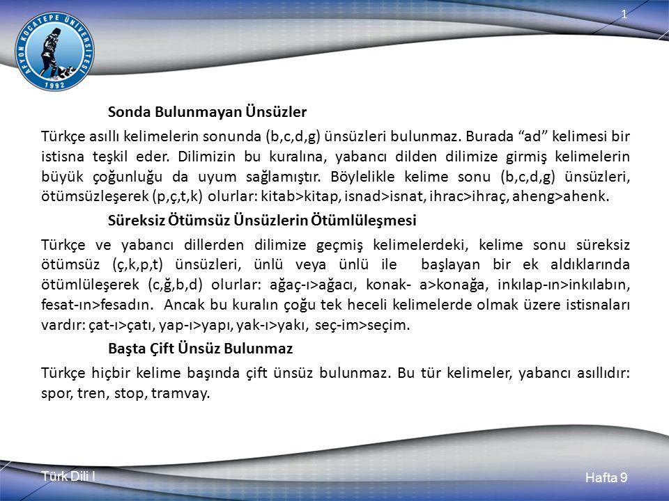 Türk Dili I Hafta 9 1 Sonda Bulunmayan Ünsüzler Türkçe asıllı kelimelerin sonunda (b,c,d,g) ünsüzleri bulunmaz.