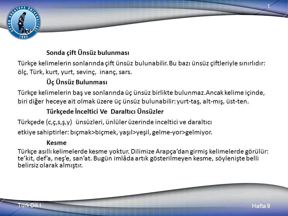 Türk Dili I Hafta 9 1 Sonda çift Ünsüz bulunması Türkçe kelimelerin sonlarında çift ünsüz bulunabilir.
