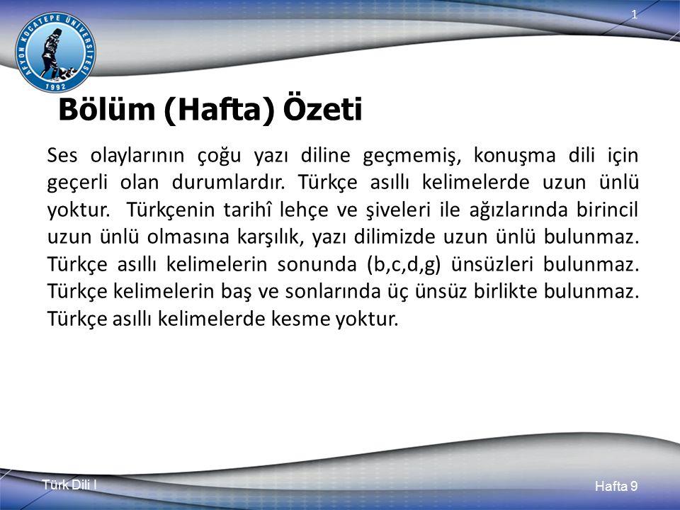 Türk Dili I Hafta 9 1 Bölüm (Hafta) Özeti Ses olaylarının çoğu yazı diline geçmemiş, konuşma dili için geçerli olan durumlardır.