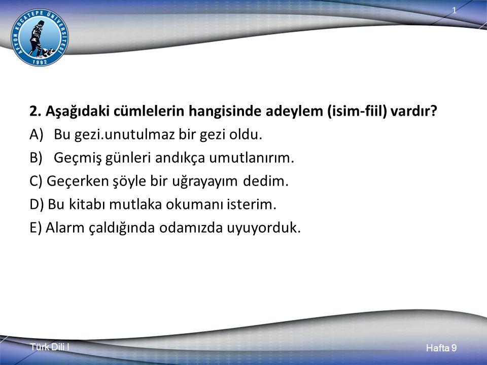Türk Dili I Hafta 9 1 2.Aşağıdaki cümlelerin hangisinde adeylem (isim-fiil) vardır.