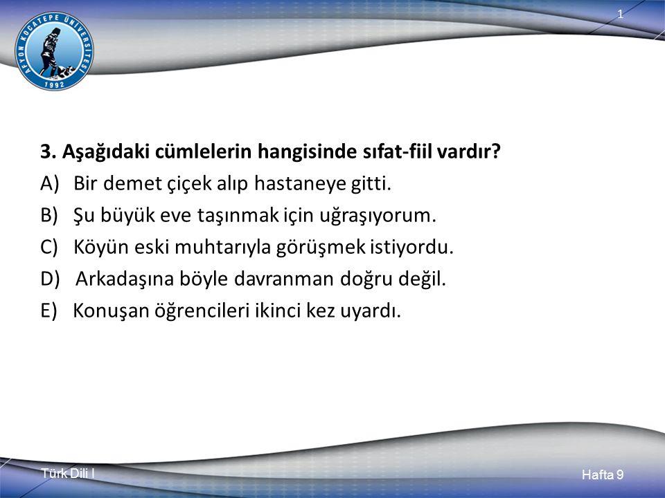 Türk Dili I Hafta 9 1 3.Aşağıdaki cümlelerin hangisinde sıfat-fiil vardır.