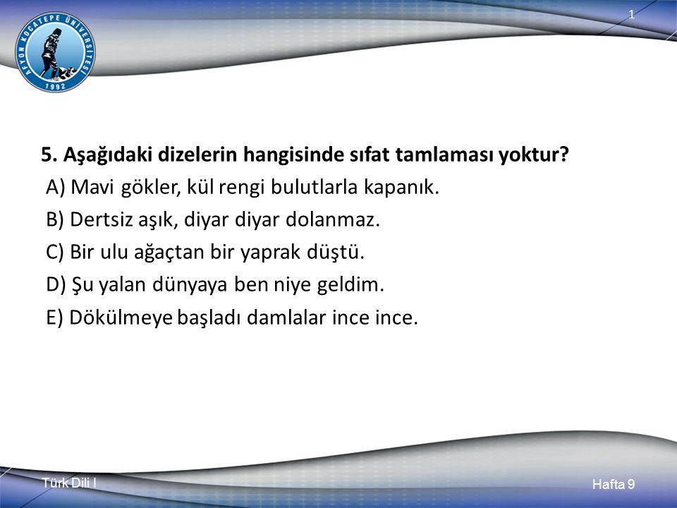 Türk Dili I Hafta 9 1 5.Aşağıdaki dizelerin hangisinde sıfat tamlaması yoktur.