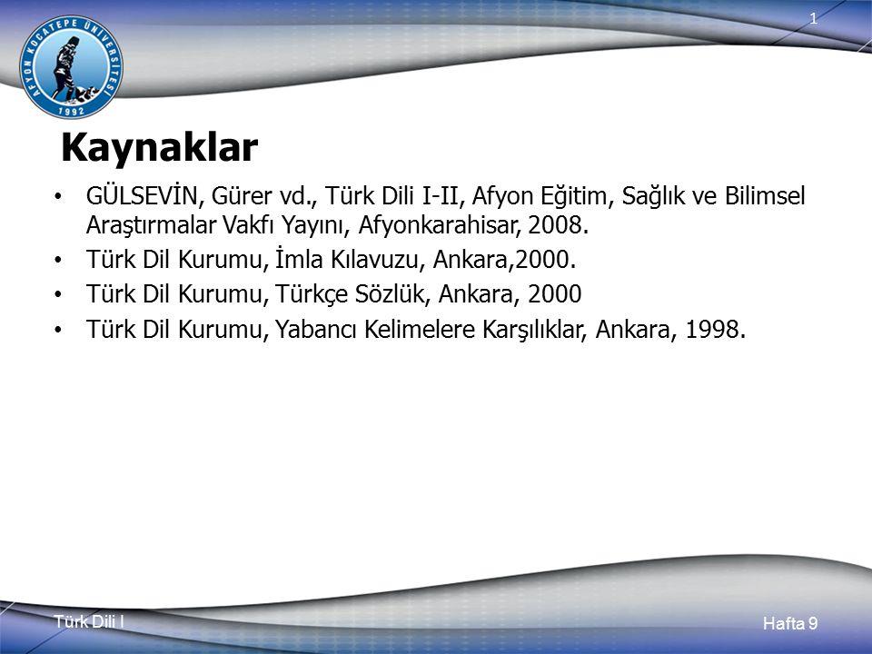 Türk Dili I Hafta 9 1 Kaynaklar GÜLSEVİN, Gürer vd., Türk Dili I-II, Afyon Eğitim, Sağlık ve Bilimsel Araştırmalar Vakfı Yayını, Afyonkarahisar, 2008.