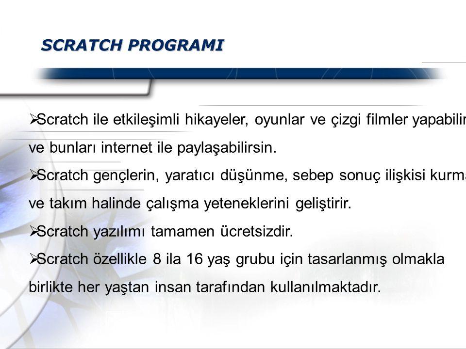 SCRATCH PROGRAMI  Scratch ile etkileşimli hikayeler, oyunlar ve çizgi filmler yapabilir ve bunları internet ile paylaşabilirsin.  Scratch gençlerin,