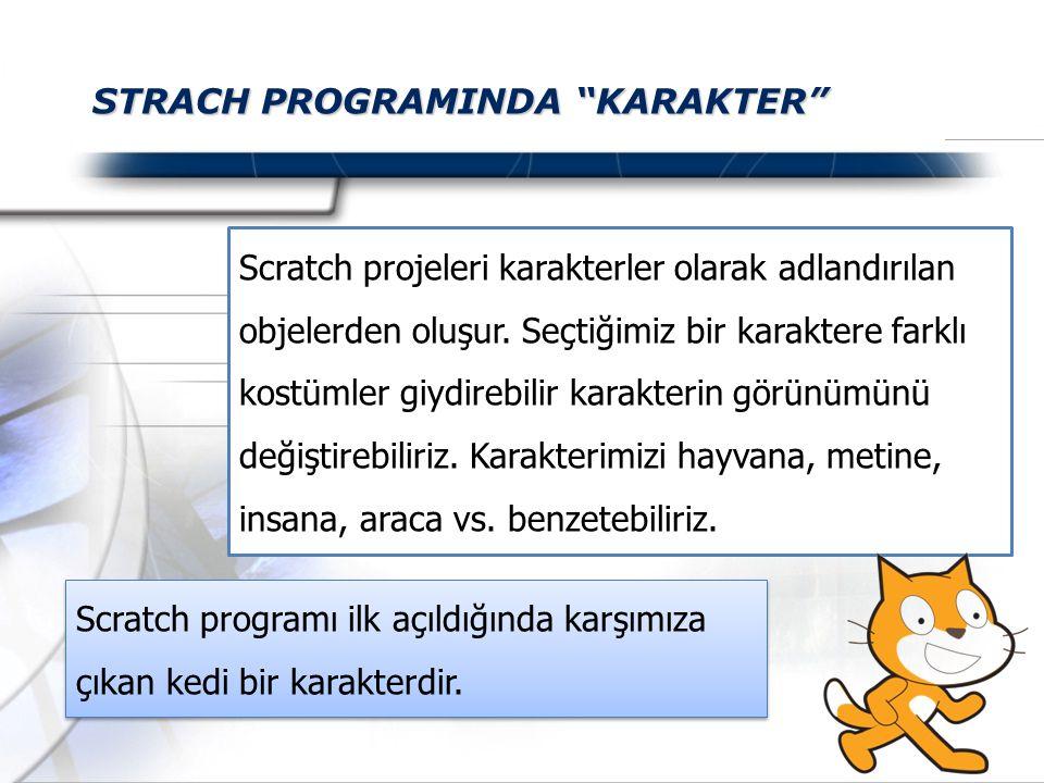 """STRACH PROGRAMINDA """"KARAKTER"""" Scratch projeleri karakterler olarak adlandırılan objelerden oluşur. Seçtiğimiz bir karaktere farklı kostümler giydirebi"""