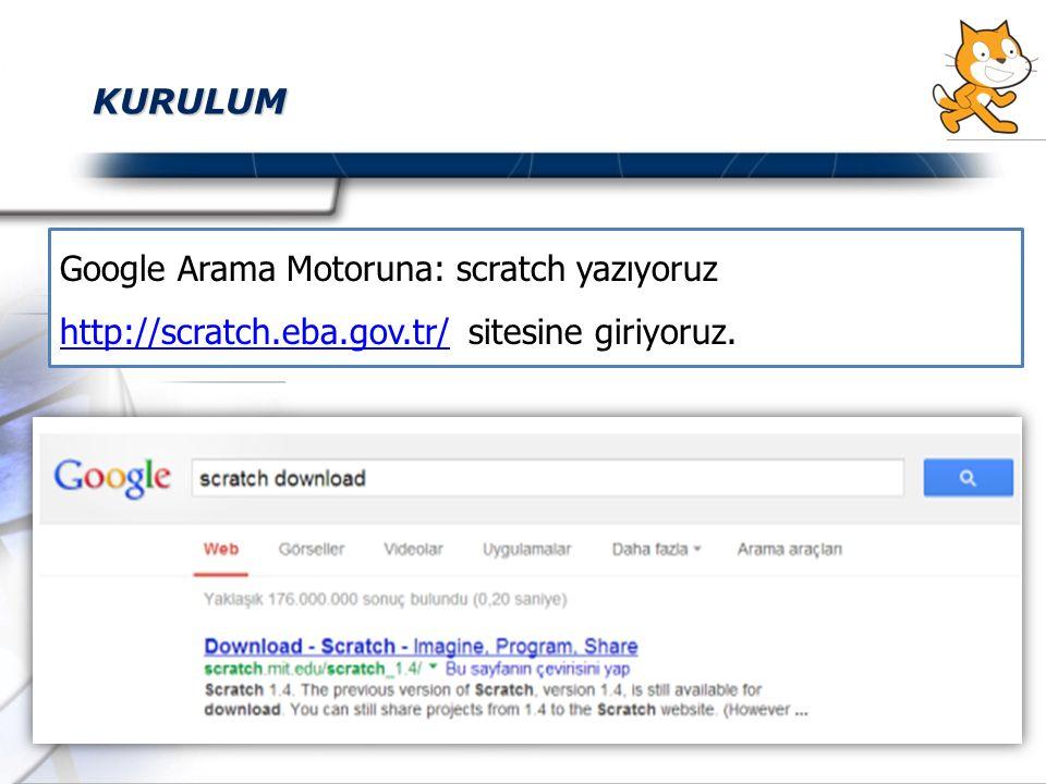 KURULUM Google Arama Motoruna: scratch yazıyoruz http://scratch.eba.gov.tr/ sitesine giriyoruz. http://scratch.eba.gov.tr/
