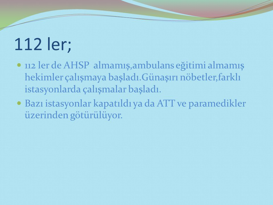 112 ler; 112 ler de AHSP almamış,ambulans eğitimi almamış hekimler çalışmaya başladı.Günaşırı nöbetler,farklı istasyonlarda çalışmalar başladı.