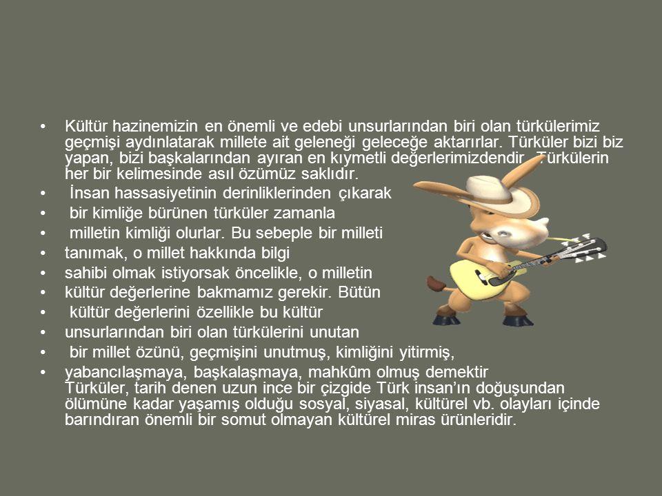 Kültür hazinemizin en önemli ve edebi unsurlarından biri olan türkülerimiz geçmişi aydınlatarak millete ait geleneği geleceğe aktarırlar.