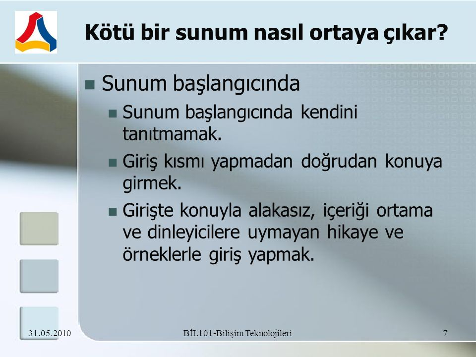 Kaynaklar http://www.slideshare.net/bluish1/etkili-sunum http://www.med.yale.edu/library/education/effective.pdf http://managementhelp.org/commskls/presntng/basics.htm http://www.1000ventures.com/business_guide/crosscuttings/prese ntations_main.html http://www.1000ventures.com/business_guide/crosscuttings/prese ntations_main.html http://www.the-eggman.com/writings/keystep1.html www.baskent.edu.tr/~hersoy/downlads/egbe502/egbe-502-09.ppt www.baskent.edu.tr/~eminec/okul_oncesi/pp_etkili_sunum.ppt http://career.sabanciuniv.edu/tr/yazdir.php?kariyer/sunum_teknikle ri.html 31.05.2010 48 BİL101-Bilişim Teknolojileri