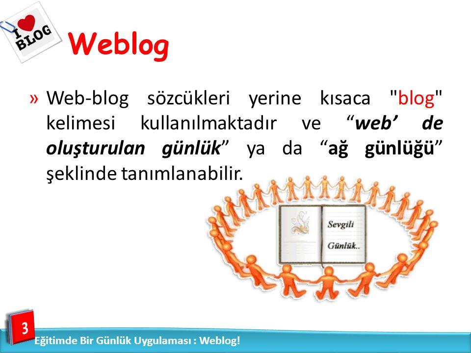 Weblog »Web-blog sözcükleri yerine kısaca blog kelimesi kullanılmaktadır ve web' de oluşturulan günlük ya da ağ günlüğü şeklinde tanımlanabilir.