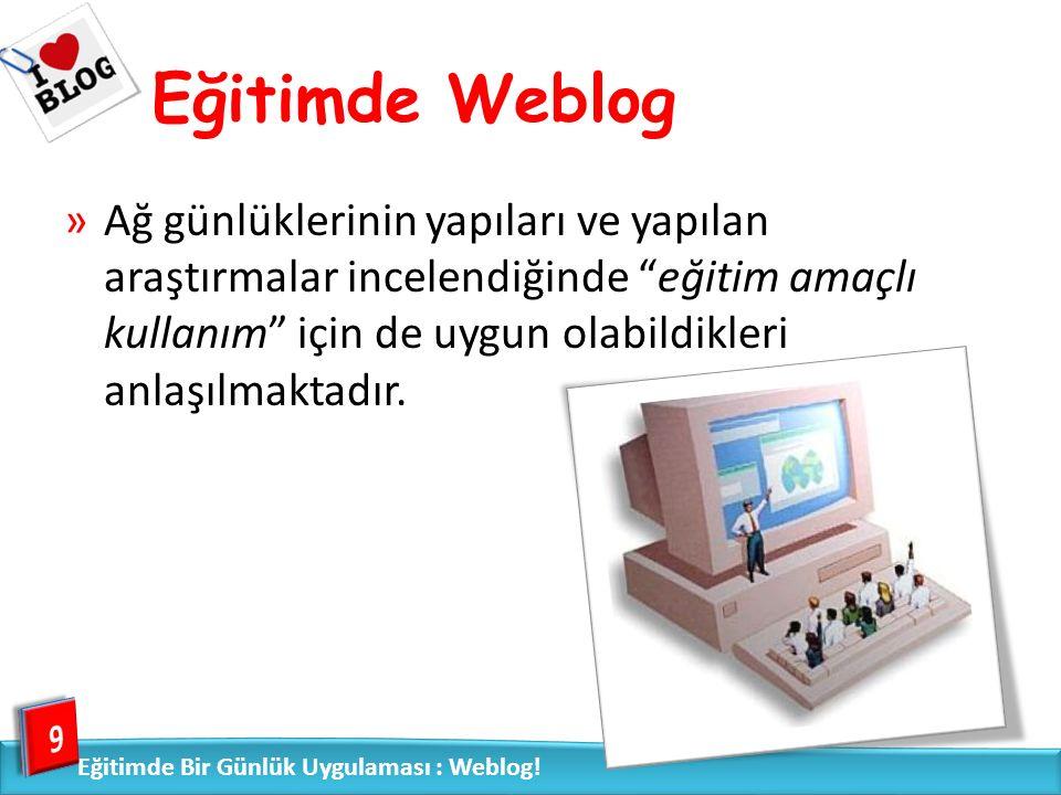 Eğitimde Weblog »Ağ günlüklerinin yapıları ve yapılan araştırmalar incelendiğinde eğitim amaçlı kullanım için de uygun olabildikleri anlaşılmaktadır.