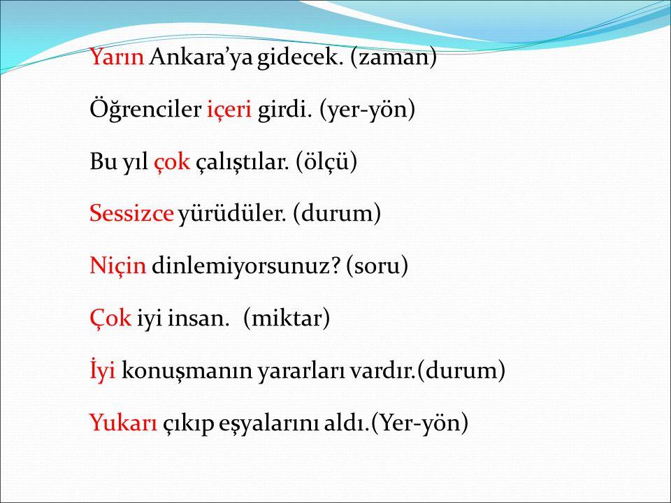 Yarın Ankara'ya gidecek. (zaman) Öğrenciler içeri girdi.