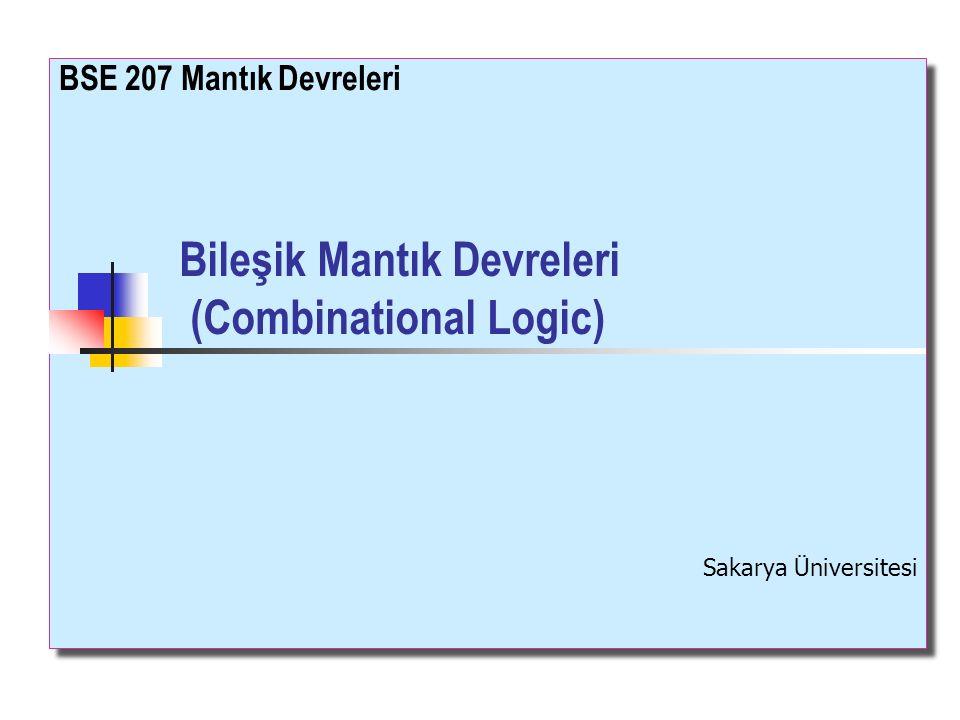 Bileşik Mantık Devreleri (Combinational Logic) BSE 207 Mantık Devreleri Sakarya Üniversitesi