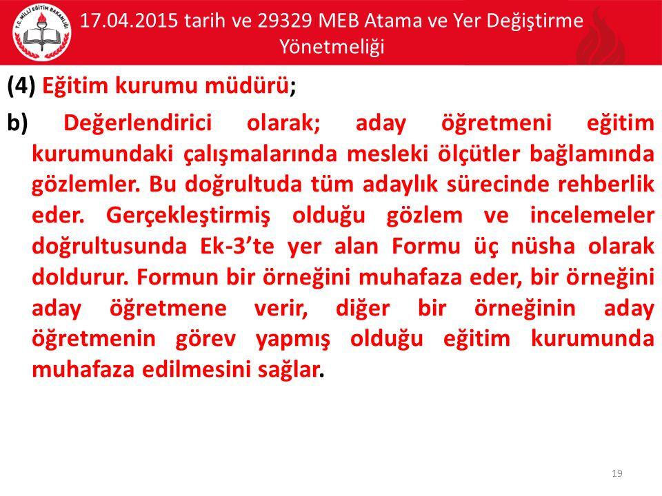 17.04.2015 tarih ve 29329 MEB Atama ve Yer Değiştirme Yönetmeliği (4) Eğitim kurumu müdürü; b) Değerlendirici olarak; aday öğretmeni eğitim kurumundaki çalışmalarında mesleki ölçütler bağlamında gözlemler.